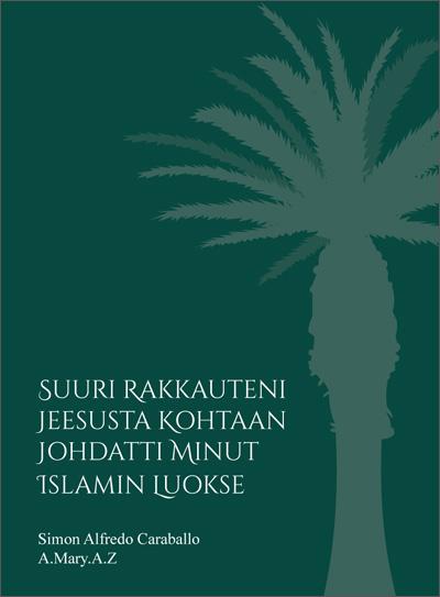 Suuri rakkauteni jeesusta kohtaan johdatti minut islamin luokse